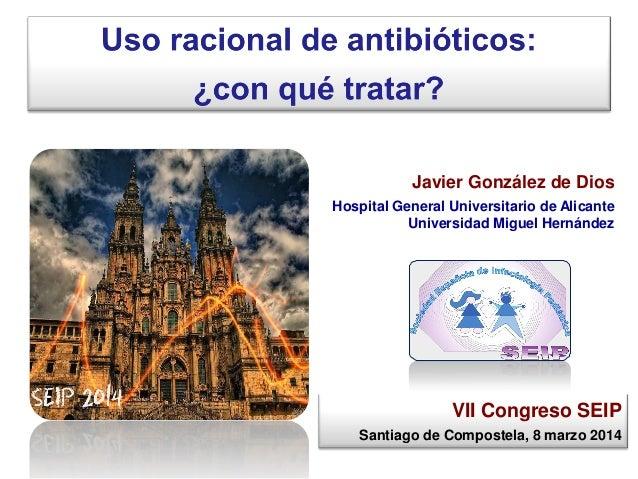Javier González de Dios Hospital General Universitario de Alicante Universidad Miguel Hernández VII Congreso SEIP Santiago...