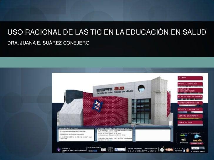 USO RACIONAL DE LAS TIC EN LA EDUCACIÓN EN SALUDDRA. JUANA E. SUÁREZ CONEJERO