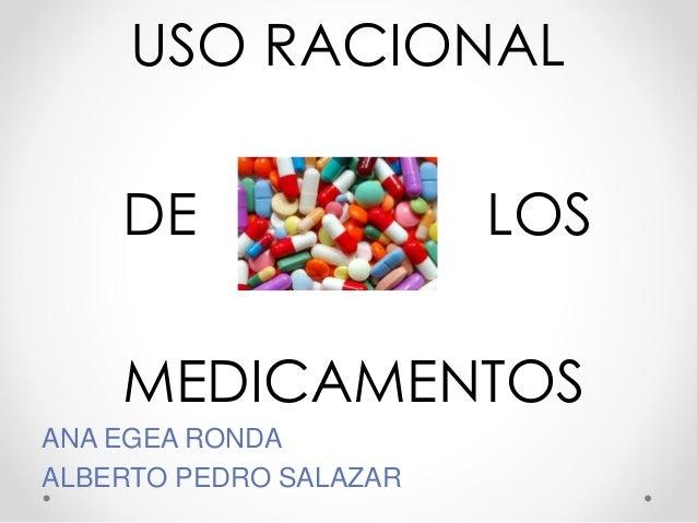 USO RACIONAL DE LOS MEDICAMENTOS ANA EGEA RONDA ALBERTO PEDRO SALAZAR