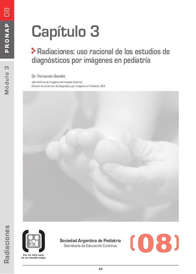 Capítulo 3 �  Radiaciones  Módulo 3  Radiaciones: uso racional de los estudios de diagnósticos por imágenes en pediatría D...