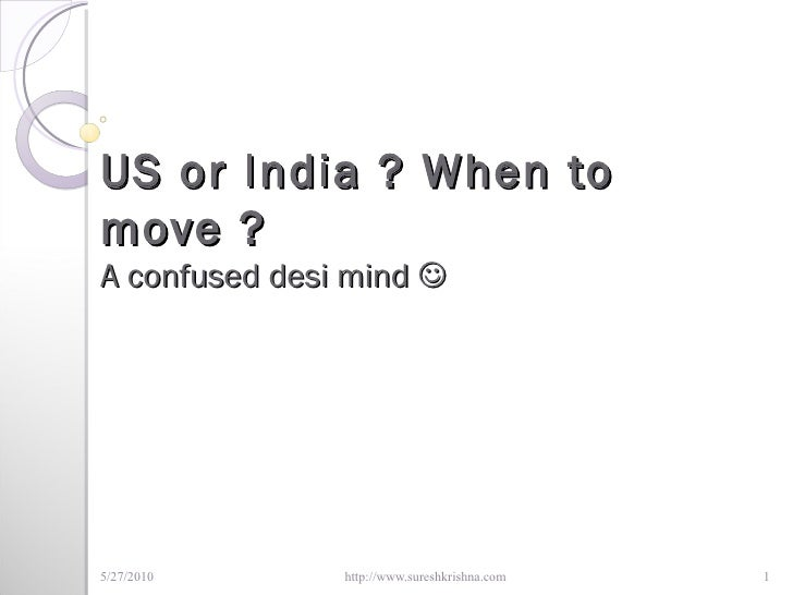 US or India ? When to move ? A confused desi mind  