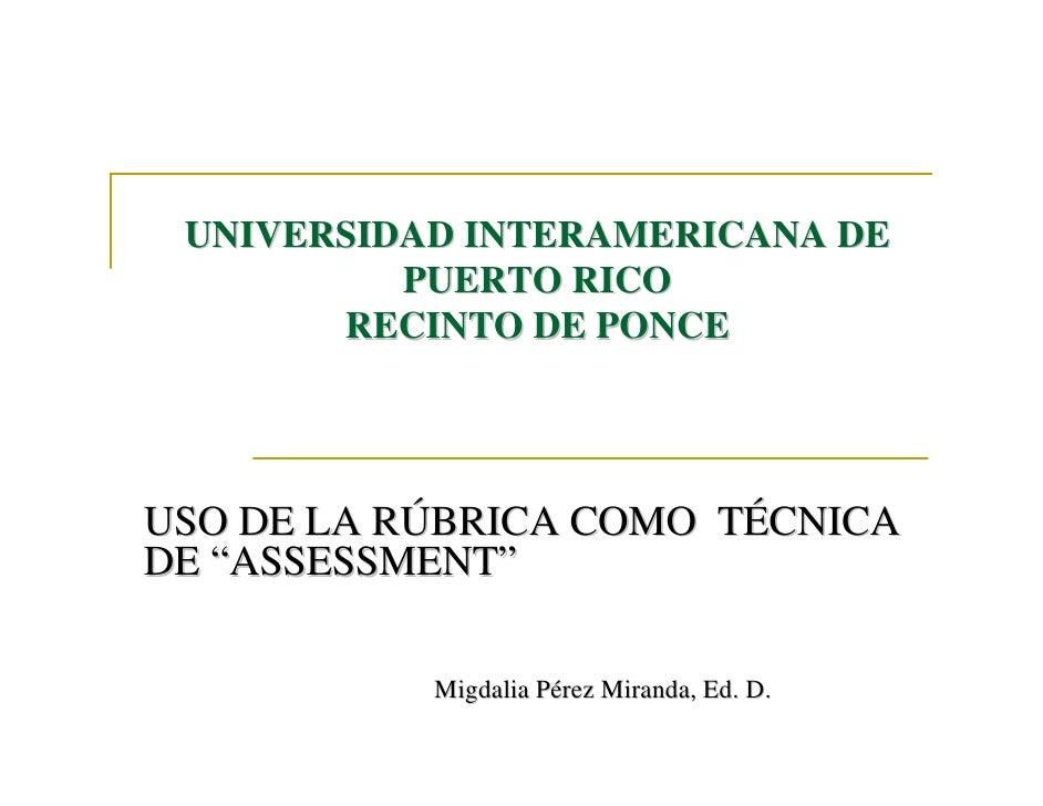 "UNIVERSIDAD INTERAMERICANA DE          PUERTO RICO       RECINTO DE PONCEUSO DE LA RÚBRICA COMO TÉCNICADE ""ASSESSMENT""    ..."