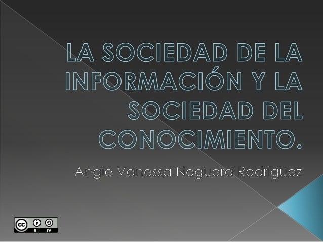  Es la comunidad en la cual todos poseen  acceso a cualquier tipo de información. Teniendo en cuenta que la información ...