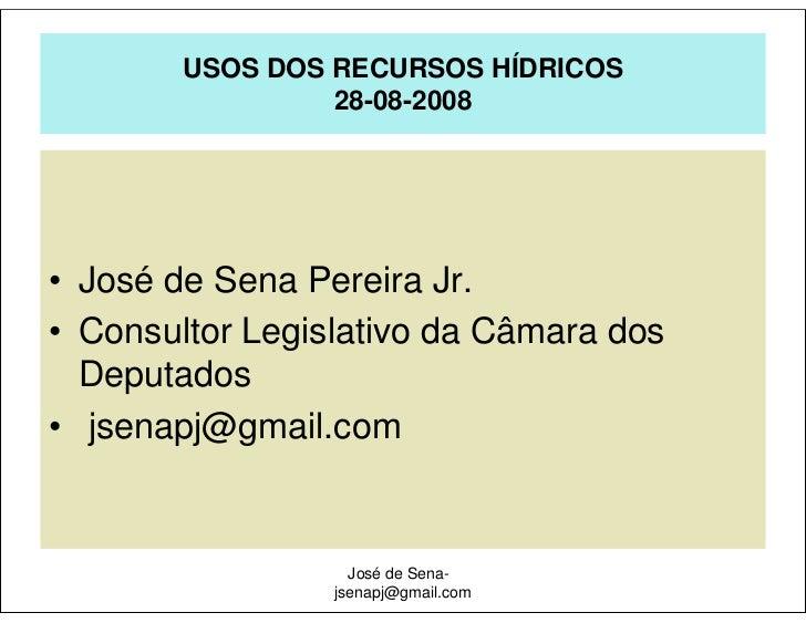 USOS DOS RECURSOS HÍDRICOS                  28-08-2008     • José de Sena Pereira Jr. • Consultor Legislativo da Câmara do...