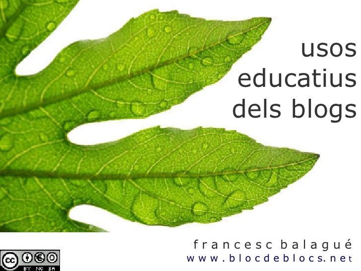 f r a n c e s c  b a l a g u é w w w . b l o c d e b l o c s. n e  t usos educatius dels blogs