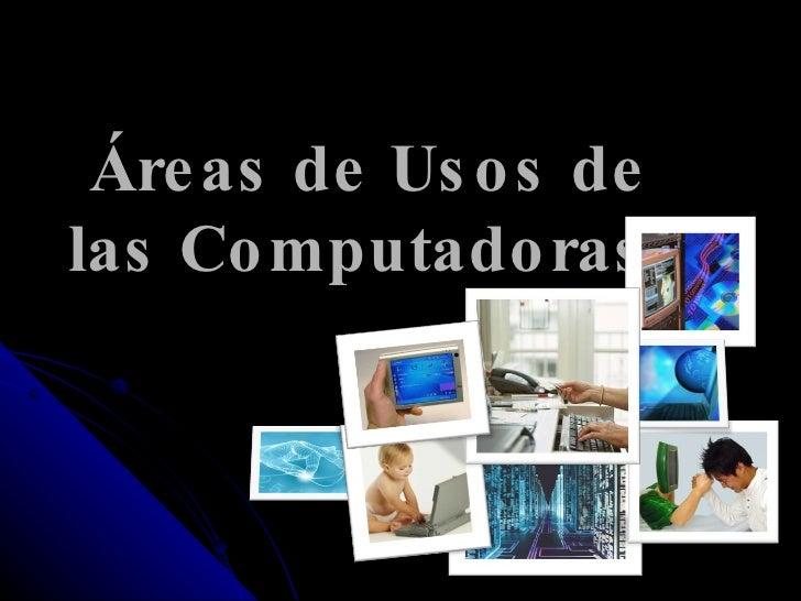 Áreas de Usos de las Computadoras .