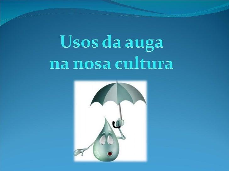  A auga é un dos elementos da natureza, sen ela a vida sería imposible. En Galicia hai moita auga, e o home sempre tentou...