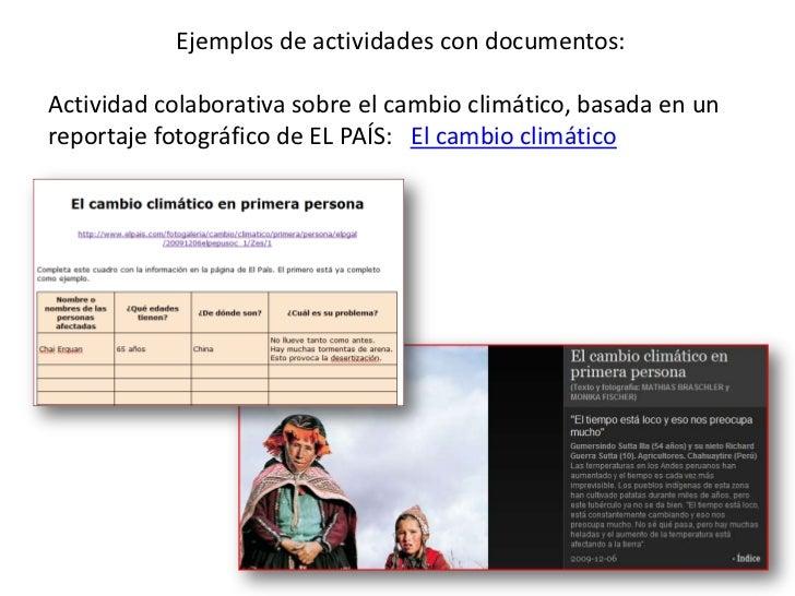 Ejemplos de actividades con documentos:<br />Actividadcolaborativasobre el cambioclimático, basada en un reportajefotográf...