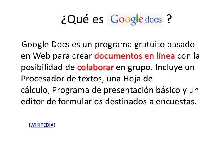 ¿Quées                     ?<br />    Google Docs es un programa gratuito basado en Web para crear docum...