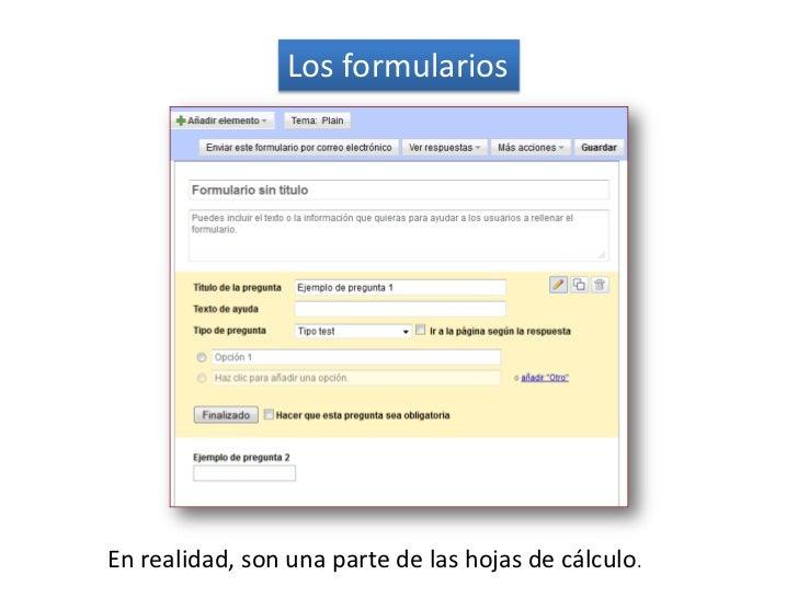 Los formularios<br />En realidad, son una parte de lashojas de cálculo.<br />