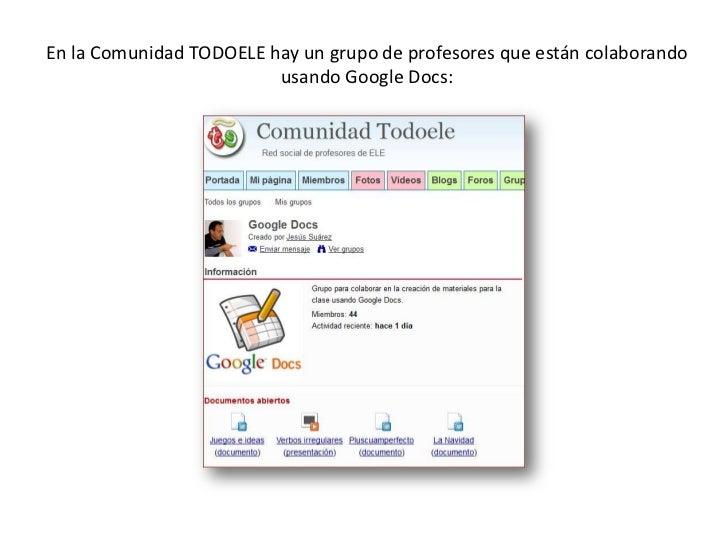 En la Comunidad TODOELE hay un grupo de profesoresqueestáncolaborandousando Google Docs:<br />