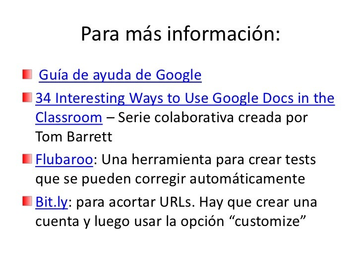 Para másinformación:<br />Guía de ayuda de Google<br />34 Interesting Ways to Use Google Docs in the Classroom – Seriecola...