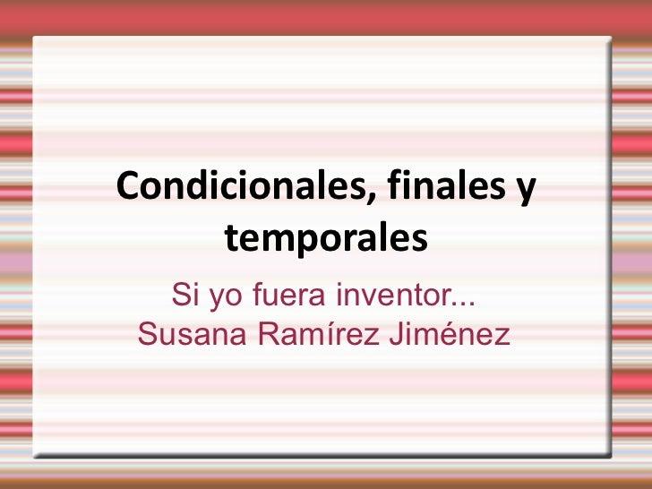 Condicionales, finales y     temporales   Si yo fuera inventor... Susana Ramírez Jiménez