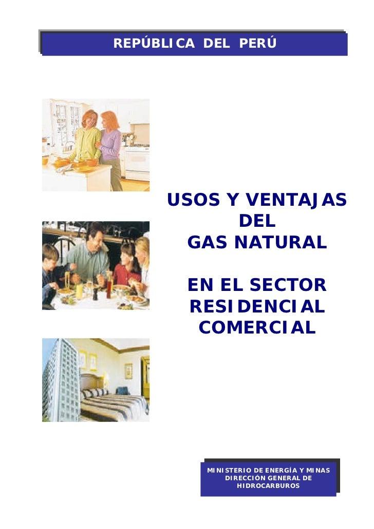 REPÚBLICA DEL PERÚ          USOS Y VENTAJAS            DEL        GAS NATURAL          EN EL SECTOR         RESIDENCIAL   ...