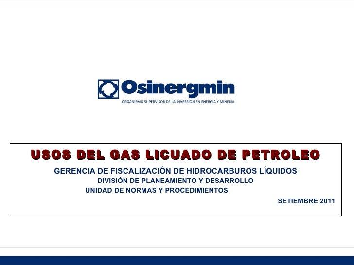 USOS DEL GAS LICUADO DE PETROLEO GERENCIA DE FISCALIZACIÓN DE HIDROCARBUROS LÍQUIDOS DIVISIÓN DE PLANEAMIENTO Y DESARROLLO...