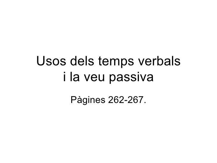 Usos dels temps verbals i la veu passiva Pàgines 262-267.