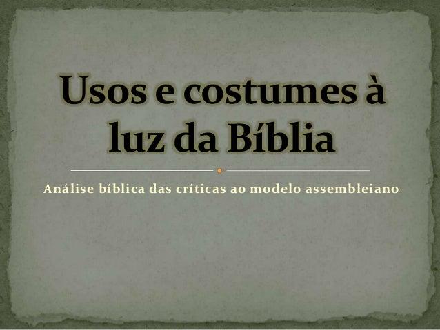 Análise bíblica das críticas ao modelo assembleiano Usos e costumes à luz da Bíblia