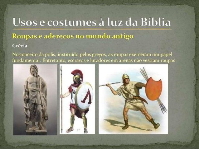 Grécia No conceito da polis, instituído pelos gregos, as roupas exerceram um papel fundamental. Entretanto, escravos e lut...