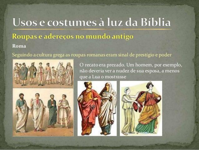 Roma Seguindo a cultura grega as roupas romanas eram sinal de prestígio e poder O recato era prezado. Um homem, por exempl...