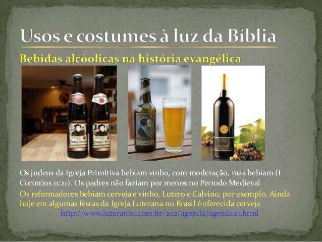 Os judeus da Igreja Primitiva bebiam vinho, com moderação, mas bebiam (I Coríntios 11:21). Os padres não faziam por menos ...