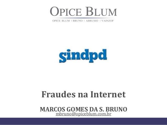 Fraudes na Internet MARCOS GOMES DA S. BRUNO mbruno@opiceblum.com.br