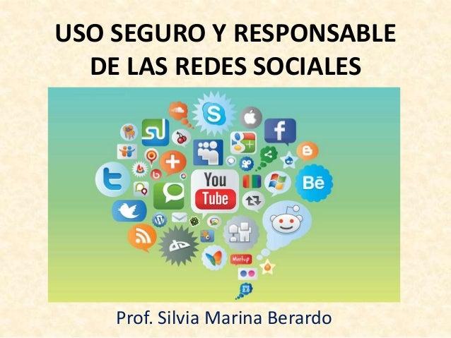 USO SEGURO Y RESPONSABLE DE LAS REDES SOCIALES Prof. Silvia Marina Berardo