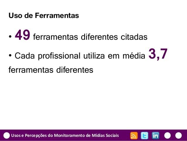Usos e Percepções do Monitoramento de Mídias Sociais Uso de Ferramentas • 49 ferramentas diferentes citadas • Cada profiss...