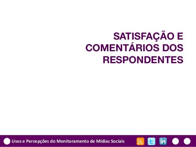 Usos e Percepções do Monitoramento de Mídias Sociais SATISFAÇÃO E COMENTÁRIOS DOS RESPONDENTES