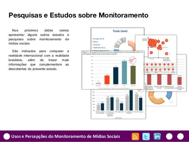 Usos e Percepções do Monitoramento de Mídias Sociais Pesquisas e Estudos sobre Monitoramento Nos próximos slides vamos apr...