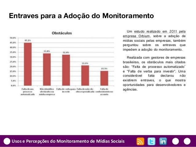 Usos e Percepções do Monitoramento de Mídias Sociais Entraves para a Adoção do Monitoramento Um estudo realizado em 2011 p...