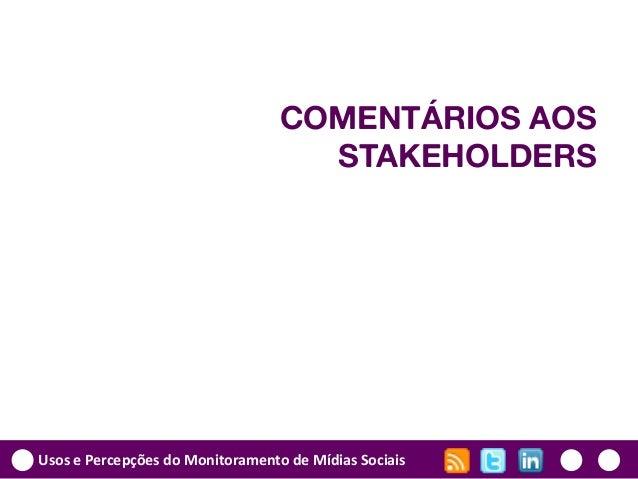 Usos e Percepções do Monitoramento de Mídias Sociais COMENTÁRIOS AOS STAKEHOLDERS