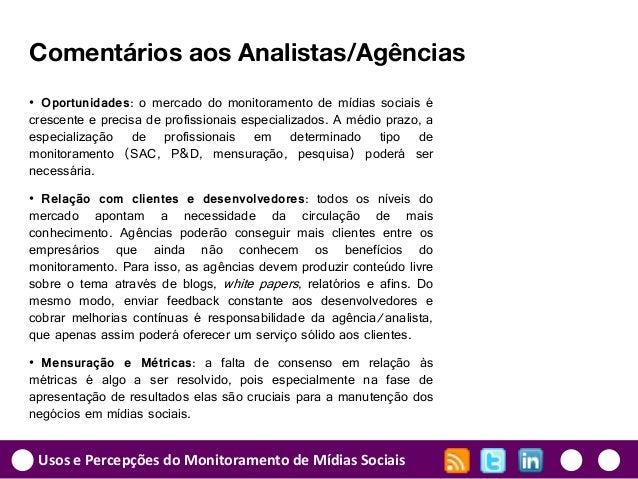 Usos e Percepções do Monitoramento de Mídias Sociais Comentários aos Analistas/Agências • Oportunidades: o mercado do moni...