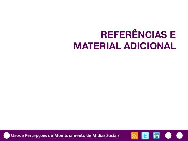 Usos e Percepções do Monitoramento de Mídias Sociais REFERÊNCIAS E MATERIAL ADICIONAL