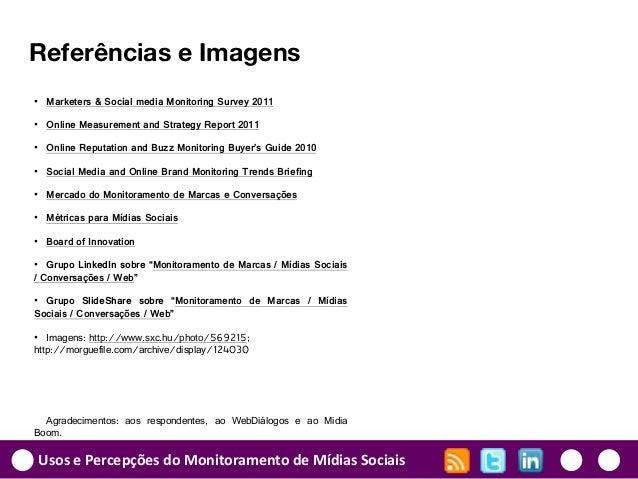 Usos e Percepções do Monitoramento de Mídias Sociais Referências e Imagens • Marketers & Social media Monitoring Survey 20...