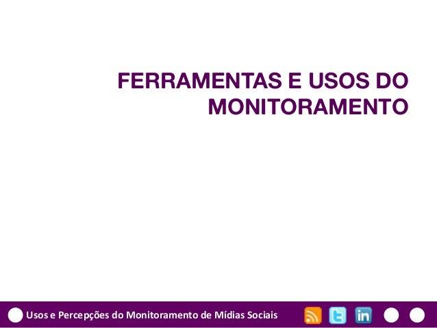 Usos e Percepções do Monitoramento de Mídias Sociais FERRAMENTAS E USOS DO MONITORAMENTO
