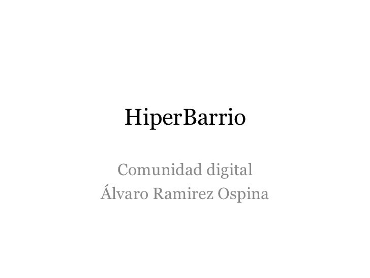 HiperBarrio<br />Comunidad digital<br />Álvaro Ramirez Ospina<br />