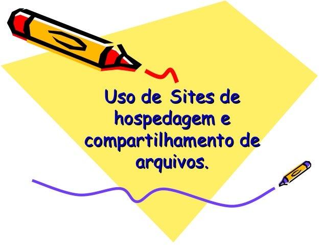 Uso de Sites de   hospedagem ecompartilhamento de     arquivos.