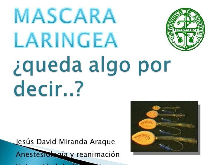 <ul><li>Jesús David Miranda Araque </li></ul><ul><li>Anestesiología y reanimación </li></ul><ul><li>Universidad de Antioqu...