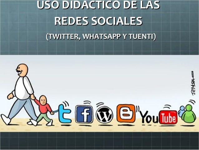 USO DIDACTICO DE LASUSO DIDACTICO DE LASREDES SOCIALESREDES SOCIALES(TWITTER, WHATSAPP Y TUENTI)(TWITTER, WHATSAPP Y TUENTI)