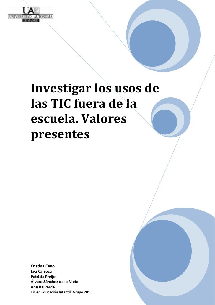 Investigar los usos delas TIC fuera de laescuela. ValorespresentesCristina CanoEva CarrozaPatricia FreijoÁlvaro Sánchez de...