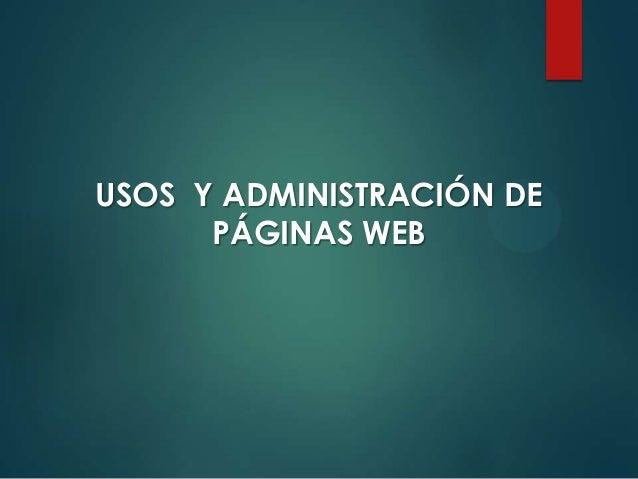 USOS Y ADMINISTRACIÓN DE PÁGINAS WEB