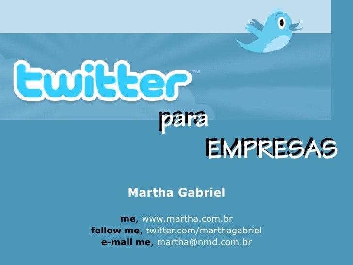 Martha Gabriel      me, www.martha.com.brfollow me, twitter.com/marthagabriel  e-mail me, martha@nmd.com.br