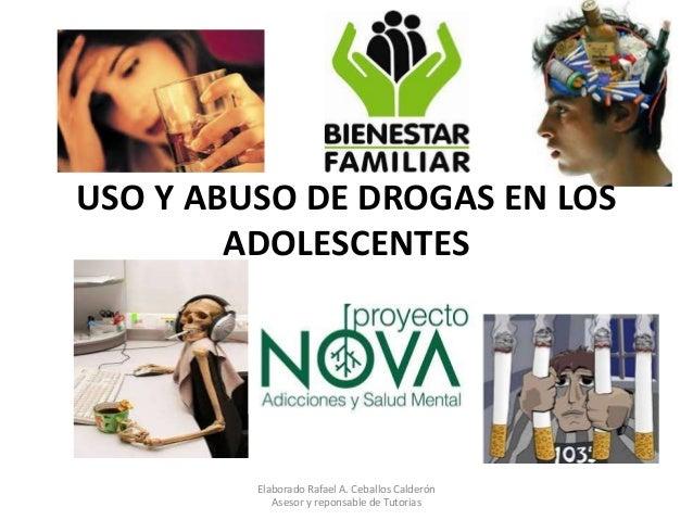 USO Y ABUSO DE DROGAS EN LOS  ADOLESCENTES  Elaborado Rafael A. Ceballos Calderón  Asesor y reponsable de Tutorias