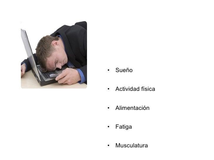 <ul><li>Sueño </li></ul><ul><li>Actividad física </li></ul><ul><li>Alimentación </li></ul><ul><li>Fatiga </li></ul><ul><li...