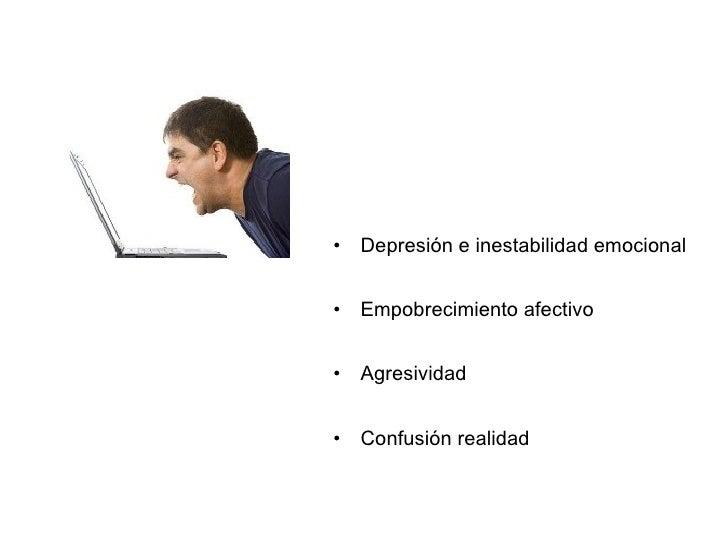 <ul><li>Depresión e inestabilidad emocional </li></ul><ul><li>Empobrecimiento afectivo </li></ul><ul><li>Agresividad </li>...