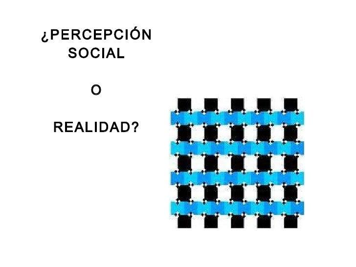 ¿PERCEPCIÓN SOCIAL  O  REALIDAD?