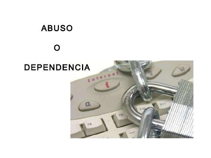 ABUSO  O  DEPENDENCIA