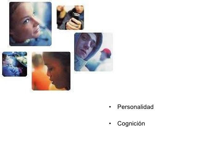 <ul><li>Personalidad </li></ul><ul><li>Cognición </li></ul>