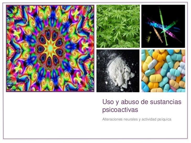 +    Uso y abuso de sustancias    psicoactivas    Alteraciones neurales y actividad psíquica