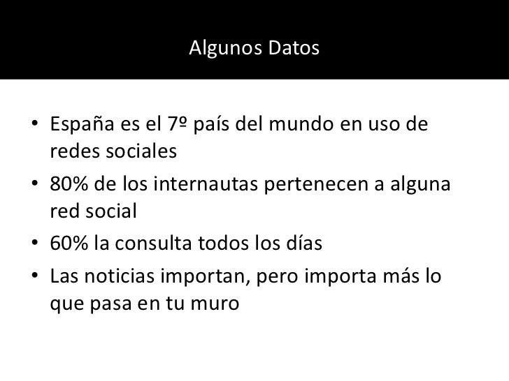 Algunos Datos<br />España es el 7º país del mundo en uso de redes sociales<br />80% de los internautas pertenecen a alguna...